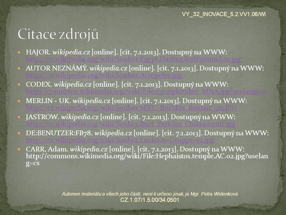 HAJOR. wikipedia.cz [online]. [cit. 7.1.2013]. Dostupný na WWW: http://cs.wikipedia.org/wiki/Soubor:Egypt.Dashur.RedPyramid.01.jpg http://cs.wikipedia
