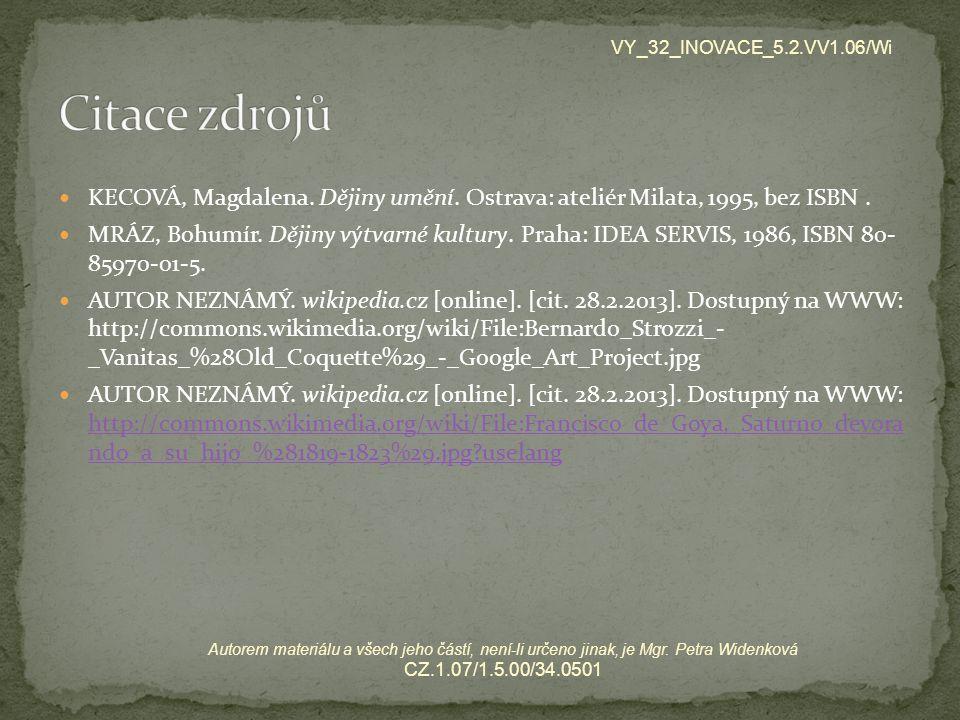 KECOVÁ, Magdalena. Dějiny umění. Ostrava: ateliér Milata, 1995, bez ISBN. MRÁZ, Bohumír. Dějiny výtvarné kultury. Praha: IDEA SERVIS, 1986, ISBN 80- 8