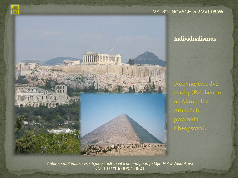 Porovnej tyto dvě stavby (Parthenon na Akropoli v Athénách; pyramida Cheopsova). VY_32_INOVACE_5.2.VV1.06/Wi Autorem materiálu a všech jeho částí, nen