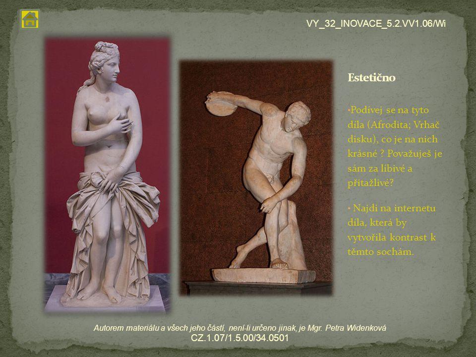 Podívej se na tyto díla (Afrodita; Vrhač disku), co je na nich krásné ? Považuješ je sám za líbivé a přitažlivé? Najdi na internetu díla, která by vyt
