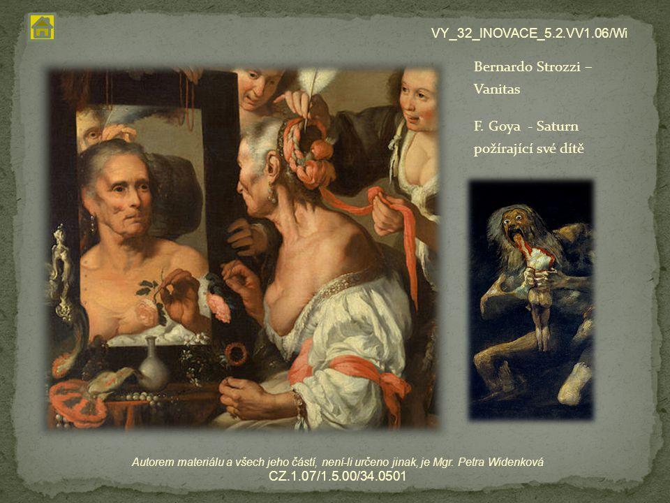 Bernardo Strozzi – Vanitas F. Goya - Saturn požírající své dítě VY_32_INOVACE_5.2.VV1.06/Wi Autorem materiálu a všech jeho částí, není-li určeno jinak