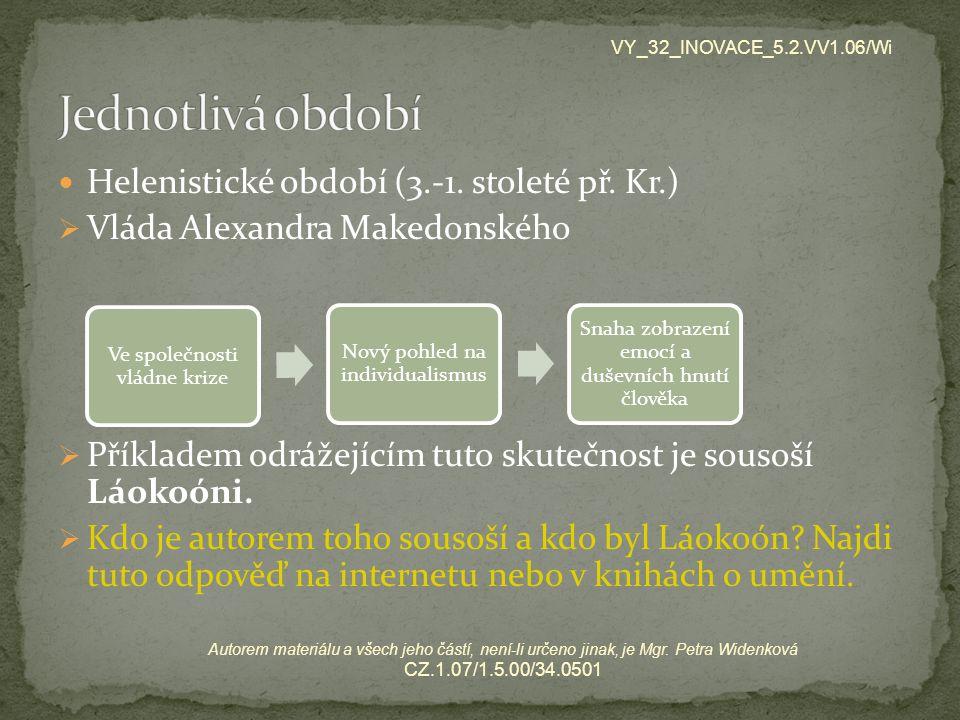 Helenistické období (3.-1. stoleté př. Kr.)  Vláda Alexandra Makedonského  Příkladem odrážejícím tuto skutečnost je sousoší Láokoóni.  Kdo je autor