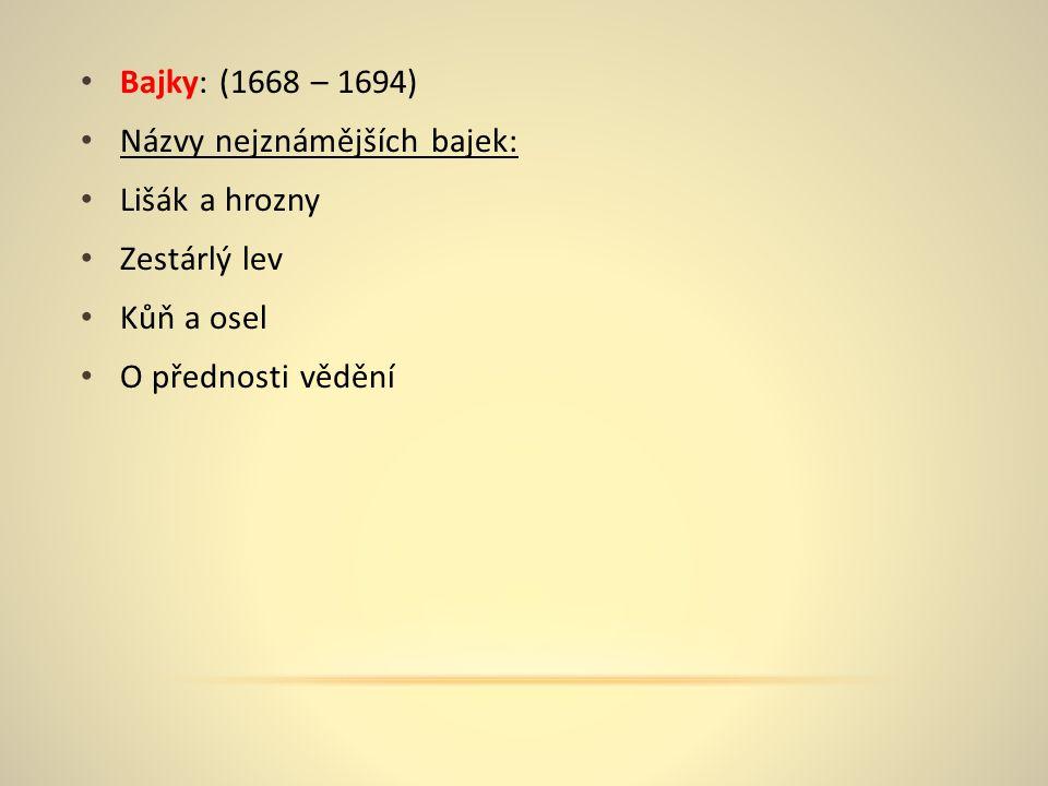 Bajky: (1668 – 1694) Názvy nejznámějších bajek: Lišák a hrozny Zestárlý lev Kůň a osel O přednosti vědění