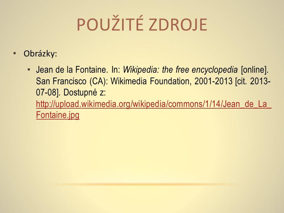 POUŽITÉ ZDROJE Obrázky: Jean de la Fontaine. In: Wikipedia: the free encyclopedia [online].