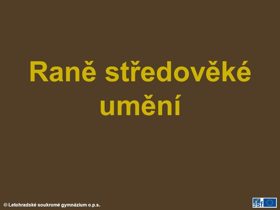 © Letohradské soukromé gymnázium o.p.s. Raně středověké umění