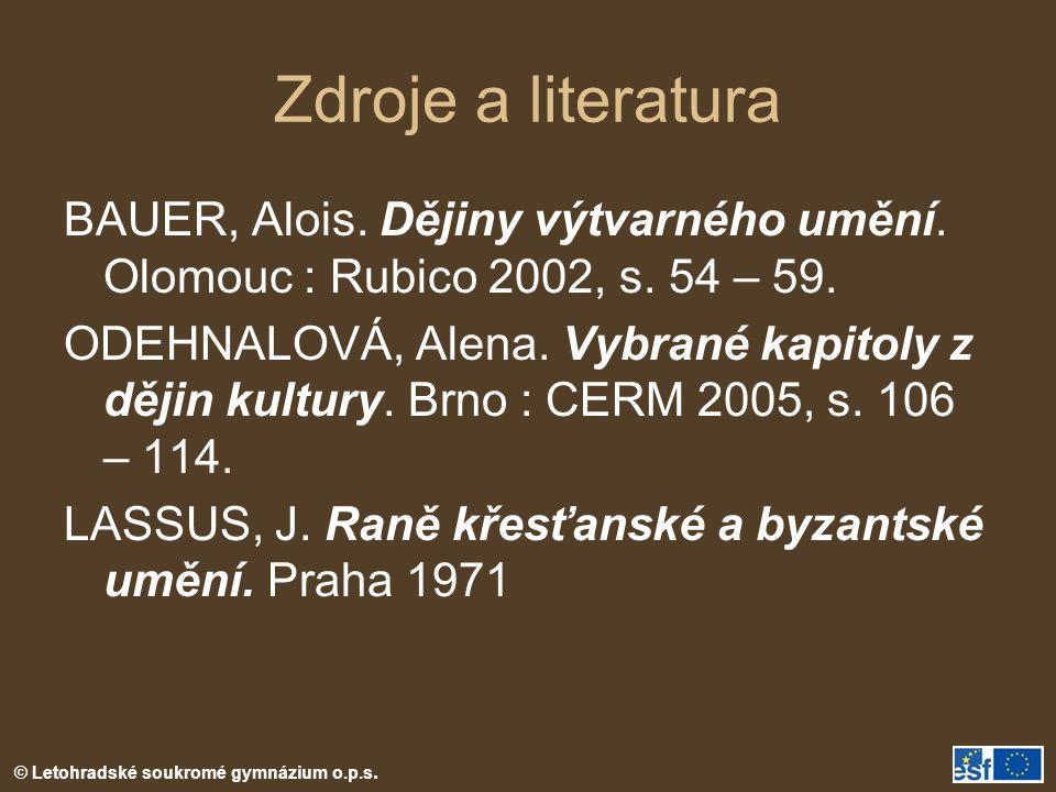 © Letohradské soukromé gymnázium o.p.s. Zdroje a literatura BAUER, Alois. Dějiny výtvarného umění. Olomouc : Rubico 2002, s. 54 – 59. ODEHNALOVÁ, Alen