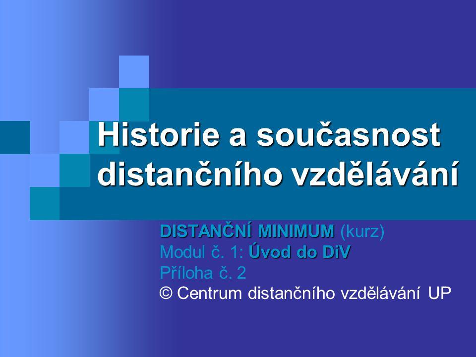 Historie a současnost distančního vzdělávání DISTANČNÍ MINIMUM DISTANČNÍ MINIMUM (kurz) Úvod do DiV Modul č. 1: Úvod do DiV Příloha č. 2 © Centrum dis