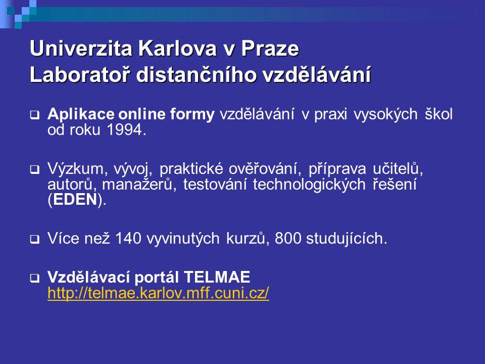 Univerzita Karlova v Praze Laboratoř distančního vzdělávání  Aplikace online formy vzdělávání v praxi vysokých škol od roku 1994.  Výzkum, vývoj, pr