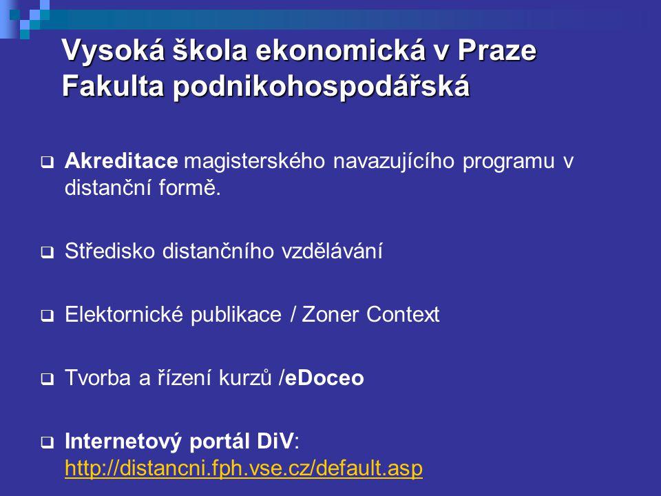 Vysoká škola ekonomická v Praze Fakulta podnikohospodářská  Akreditace magisterského navazujícího programu v distanční formě.  Středisko distančního