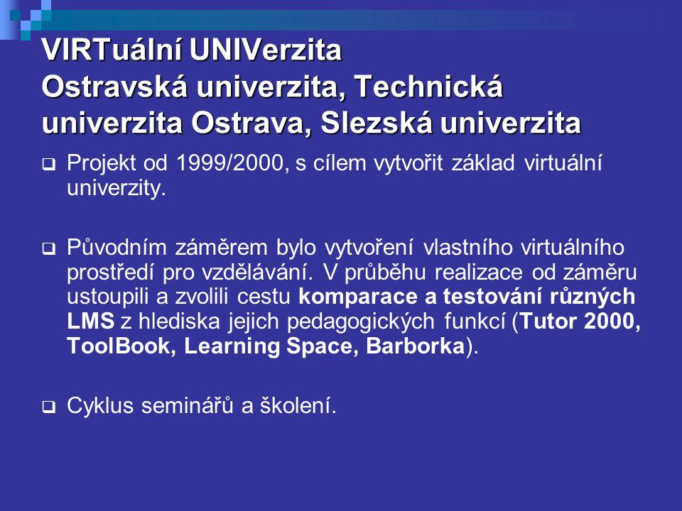 VIRTuální UNIVerzita Ostravská univerzita, Technická univerzita Ostrava, Slezská univerzita  Projekt od 1999/2000, s cílem vytvořit základ virtuální