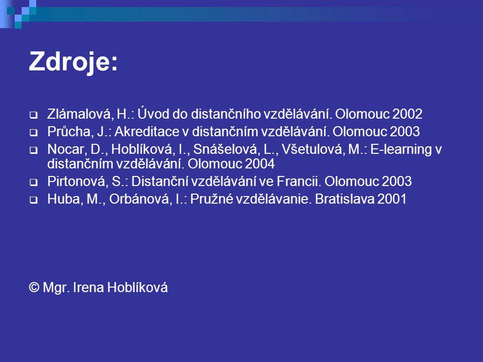 Zdroje:  Zlámalová, H.: Úvod do distančního vzdělávání. Olomouc 2002  Průcha, J.: Akreditace v distančním vzdělávání. Olomouc 2003  Nocar, D., Hobl