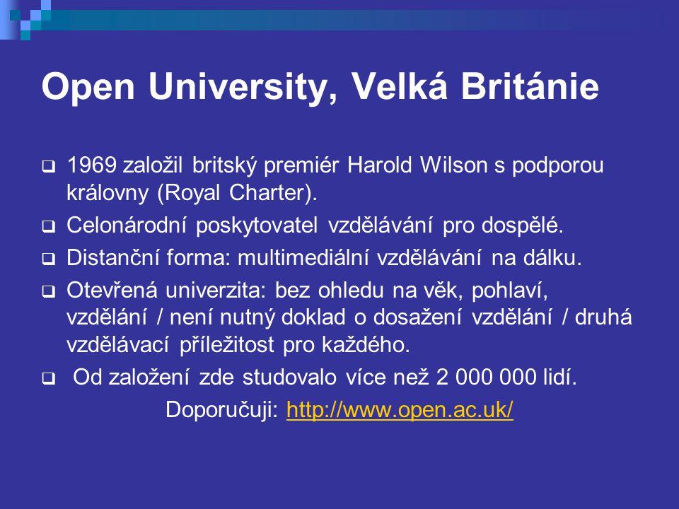 Open University, Velká Británie  1969 založil britský premiér Harold Wilson s podporou královny (Royal Charter).  Celonárodní poskytovatel vzděláván