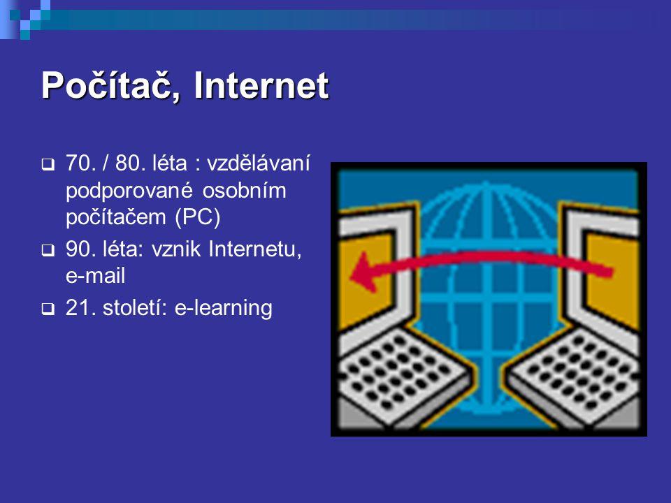 Počítač, Internet  70. / 80. léta : vzdělávaní podporované osobním počítačem (PC)  90. léta: vznik Internetu, e-mail  21. století: e-learning