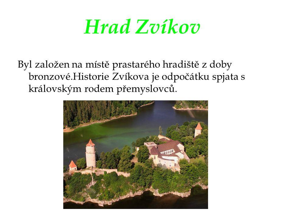 Hrad Zvíkov Byl založen na místě prastarého hradiště z doby bronzové.Historie Zvíkova je odpočátku spjata s královským rodem přemyslovců.