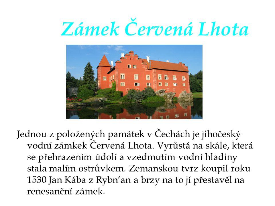 Zámek Červená Lhota Jednou z položených památek v Čechách je jihočeský vodní zámkek Červená Lhota. Vyrůstá na skále, která se přehrazením údolí a vzed
