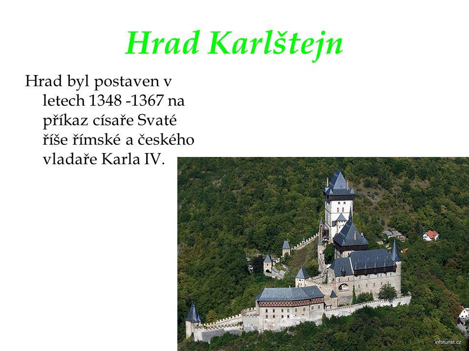 Hrad Karlštejn Hrad byl postaven v letech 1348 -1367 na příkaz císaře Svaté říše římské a českého vladaře Karla IV.