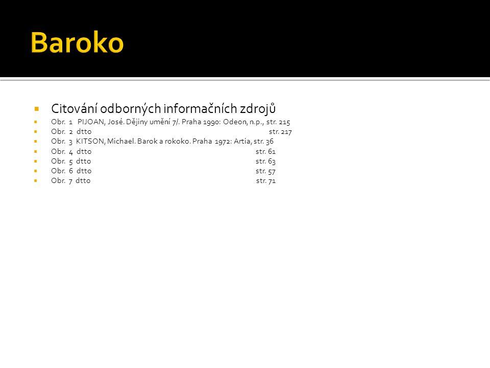  Citování odborných informačních zdrojů  Obr. 1 PIJOAN, José. Dějiny umění 7/. Praha 1990: Odeon, n.p., str. 215  Obr. 2 dtto str. 217  Obr. 3 KIT