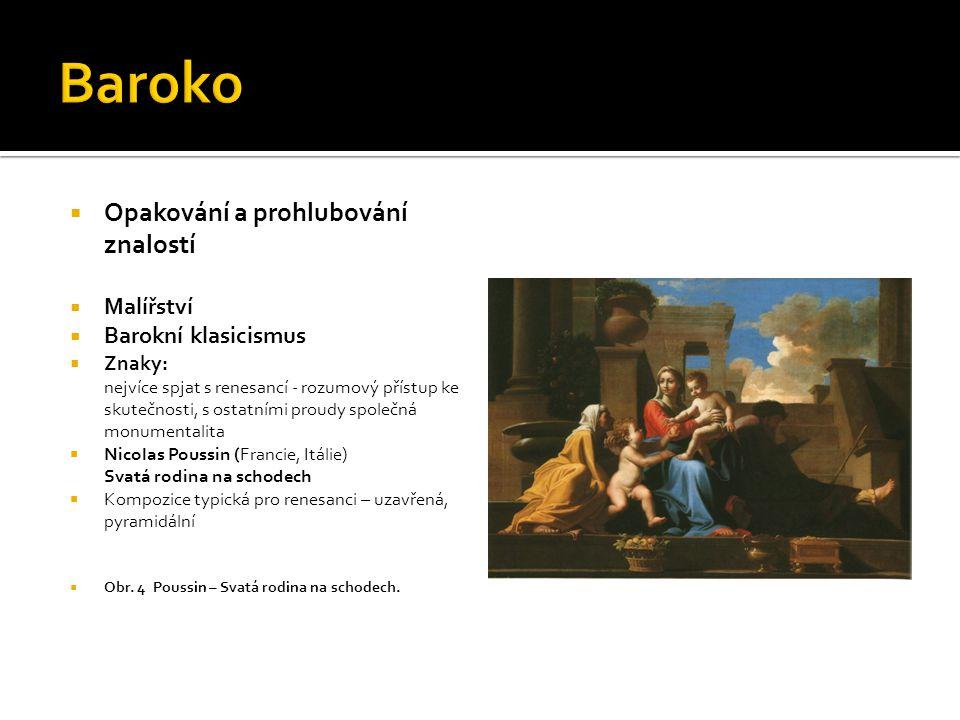  Opakování a prohlubování znalostí  Malířství  Barokní klasicismus  Znaky: nejvíce spjat s renesancí - rozumový přístup ke skutečnosti, s ostatním