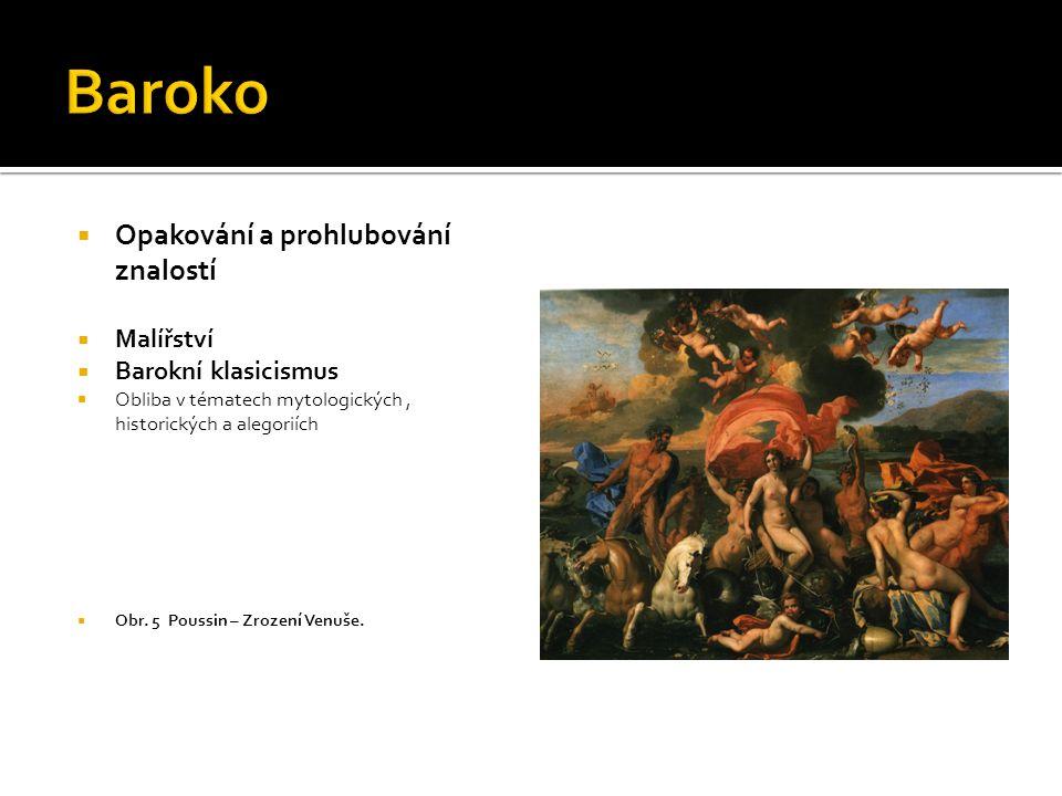  Opakování a prohlubování znalostí  Malířství  Barokní klasicismus  Obliba v tématech mytologických, historických a alegoriích  Obr. 5 Poussin –