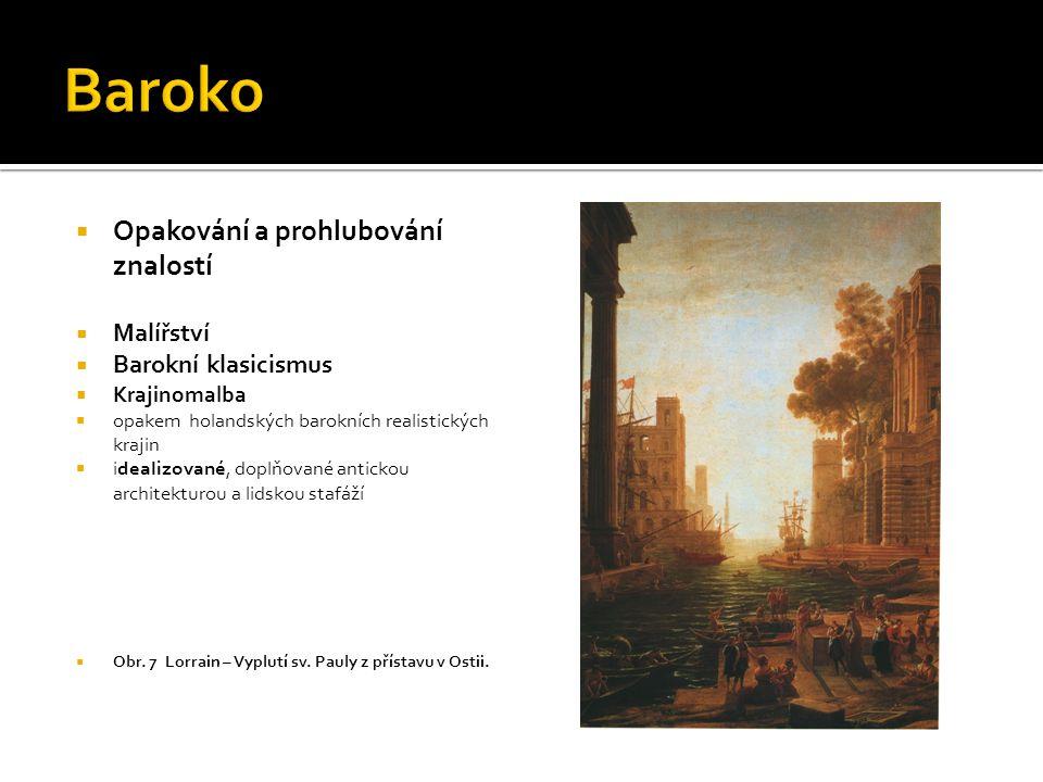  Opakování a prohlubování znalostí  Malířství  Barokní klasicismus  Krajinomalba  opakem holandských barokních realistických krajin  idealizovan