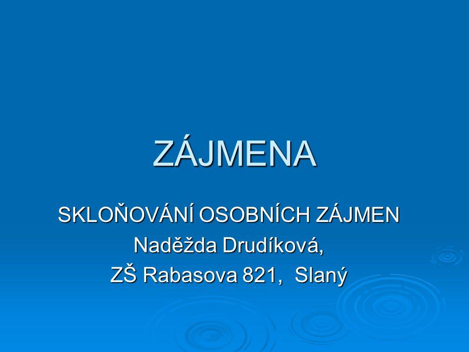 ZÁJMENA SKLOŇOVÁNÍ OSOBNÍCH ZÁJMEN Naděžda Drudíková, ZŠ Rabasova 821, Slaný
