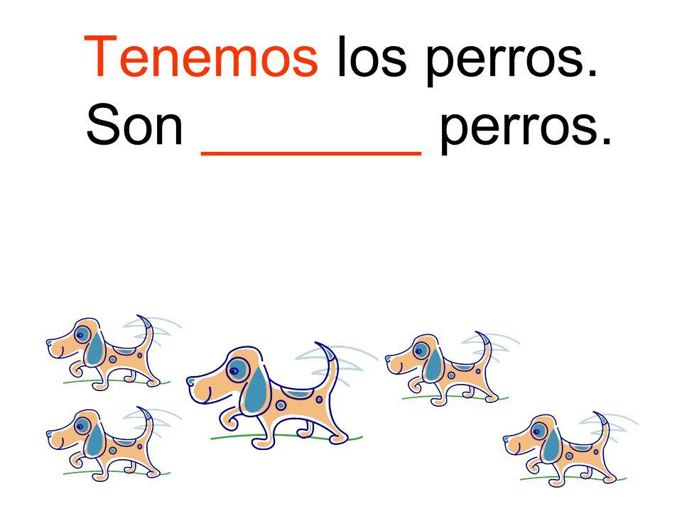 Tenemos los perros. Son _______ perros.