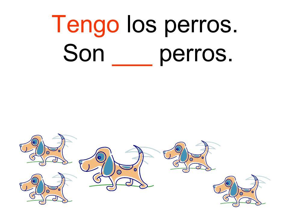 Tengo los perros. Son ___ perros.