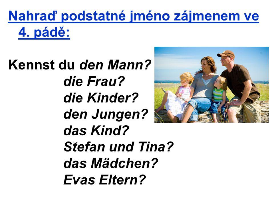 Nahraď podstatné jméno zájmenem ve 4.pádě: Kennst du den Mann.