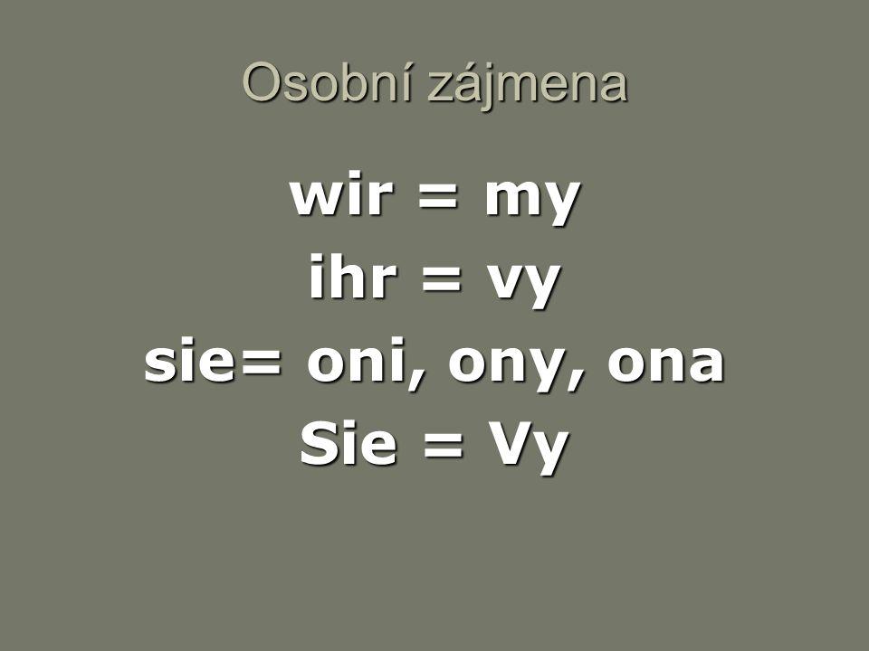 Osobní zájmena wir = my ihr = vy sie= oni, ony, ona Sie = Vy