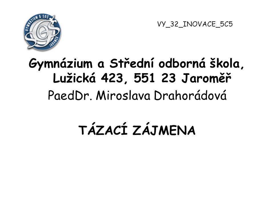 Gymnázium a Střední odborná škola, Lužická 423, 551 23 Jaroměř PaedDr. Miroslava Drahorádová TÁZACÍ ZÁJMENA VY_32_INOVACE_5C5