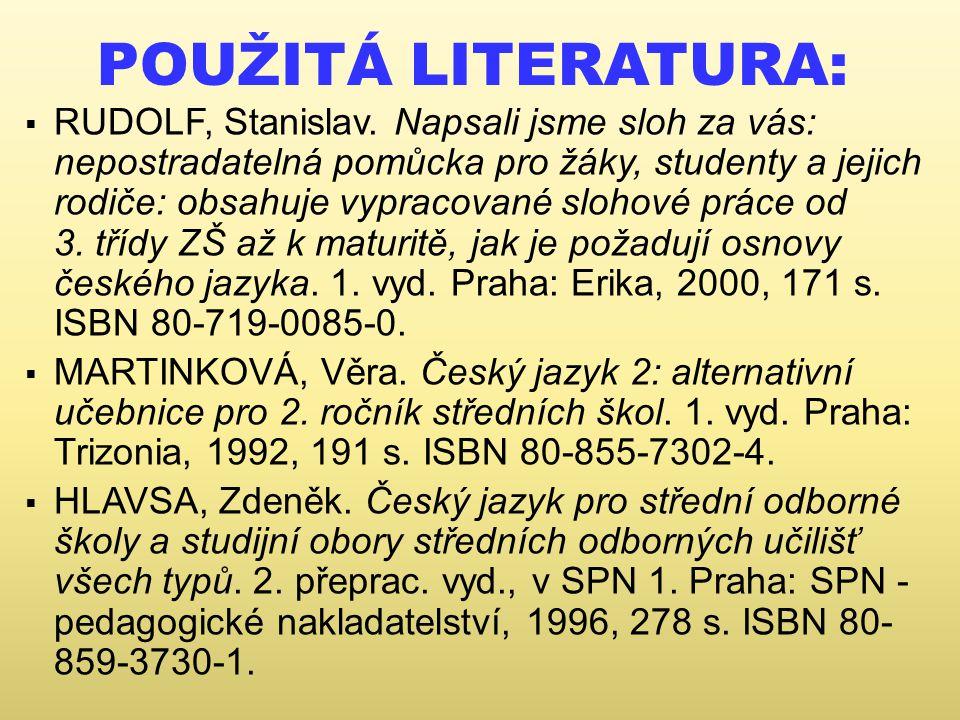 POUŽITÁ LITERATURA:  RUDOLF, Stanislav. Napsali jsme sloh za vás: nepostradatelná pomůcka pro žáky, studenty a jejich rodiče: obsahuje vypracované sl