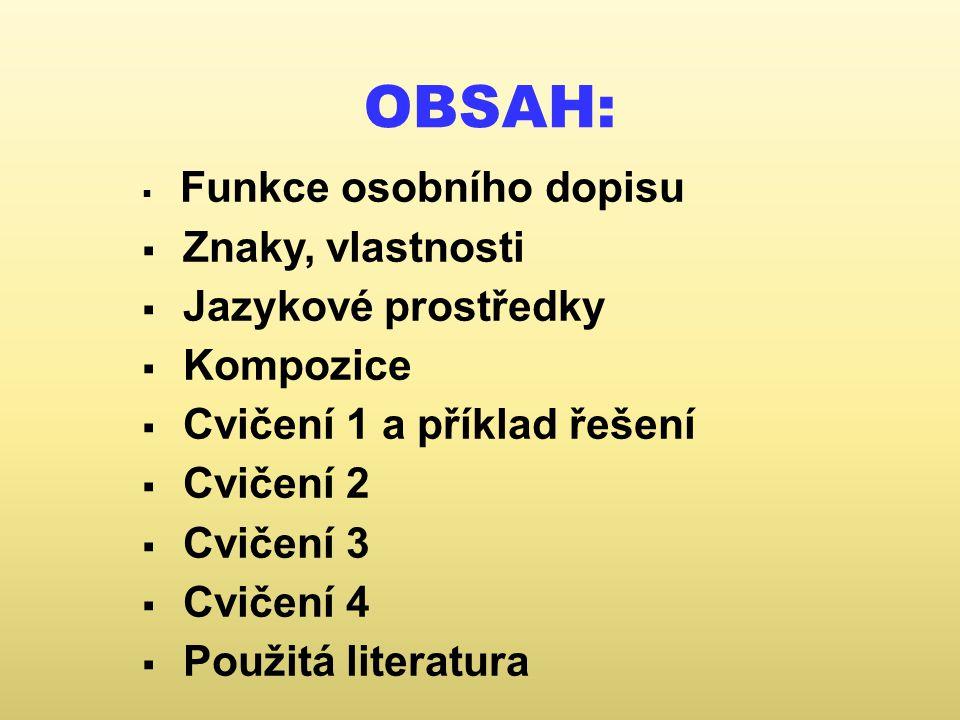 OBSAH:  Funkce osobního dopisu  Znaky, vlastnosti  Jazykové prostředky  Kompozice  Cvičení 1 a příklad řešení  Cvičení 2  Cvičení 3  Cvičení 4  Použitá literatura