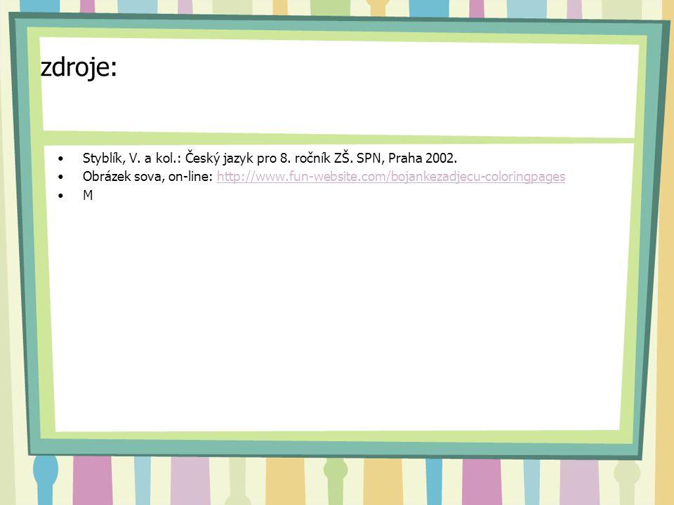 zdroje: Styblík, V. a kol.: Český jazyk pro 8. ročník ZŠ. SPN, Praha 2002. Obrázek sova, on-line: http://www.fun-website.com/bojankezadjecu-coloringpa