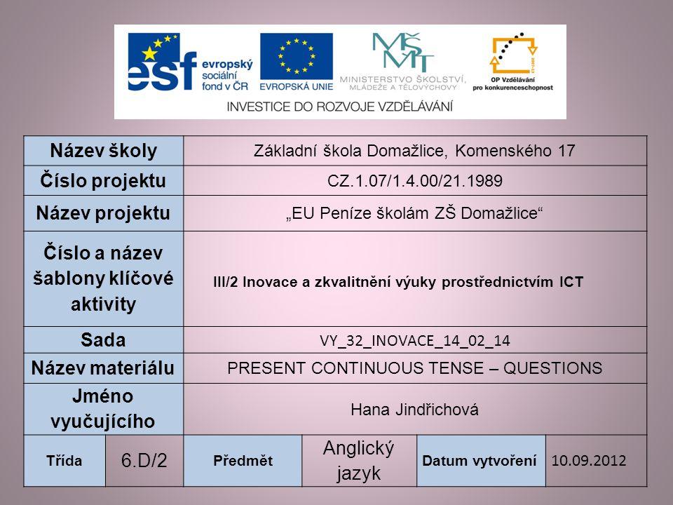 Vzdělávací oblast: Jazyk a jazyková komunikace Vzdělávací obor: Anglický jazyk Tematický okruh: Receptivní, produktivní a interaktivní řečové dovednosti Určeno pro: 6.
