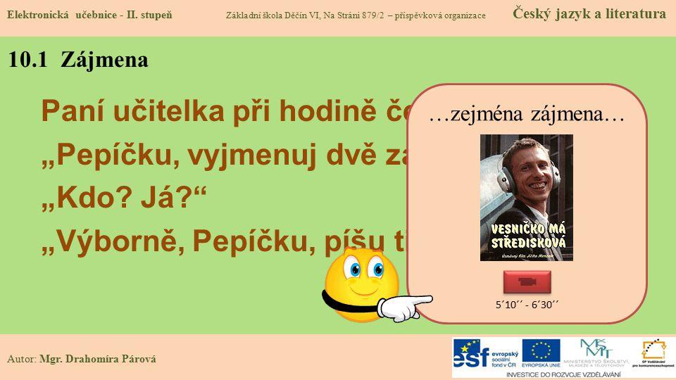 """10.1 Zájmena Paní učitelka při hodině češtiny: """"Pepíčku, vyjmenuj dvě zájmena."""" """"Kdo? Já?"""" """"Výborně, Pepíčku, píšu ti jedničku!"""" Elektronická učebnice"""