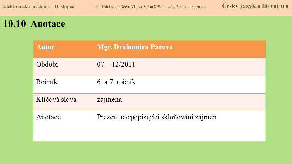 AutorMgr. Drahomíra Párová Období07 – 12/2011 Ročník6. a 7. ročník Klíčová slovazájmena AnotacePrezentace popisující skloňování zájmen. Elektronická u