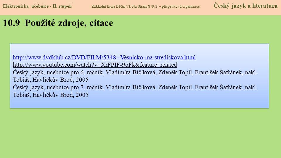 10.9 Použité zdroje, citace http://www.dvdklub.cz/DVD/FILM/5348--Vesnicko-ma-strediskova.html http://www.youtube.com/watch?v=XrFPIF-9oFk&feature=relat