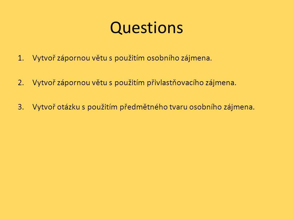 Questions 1.Vytvoř zápornou větu s použitím osobního zájmena.