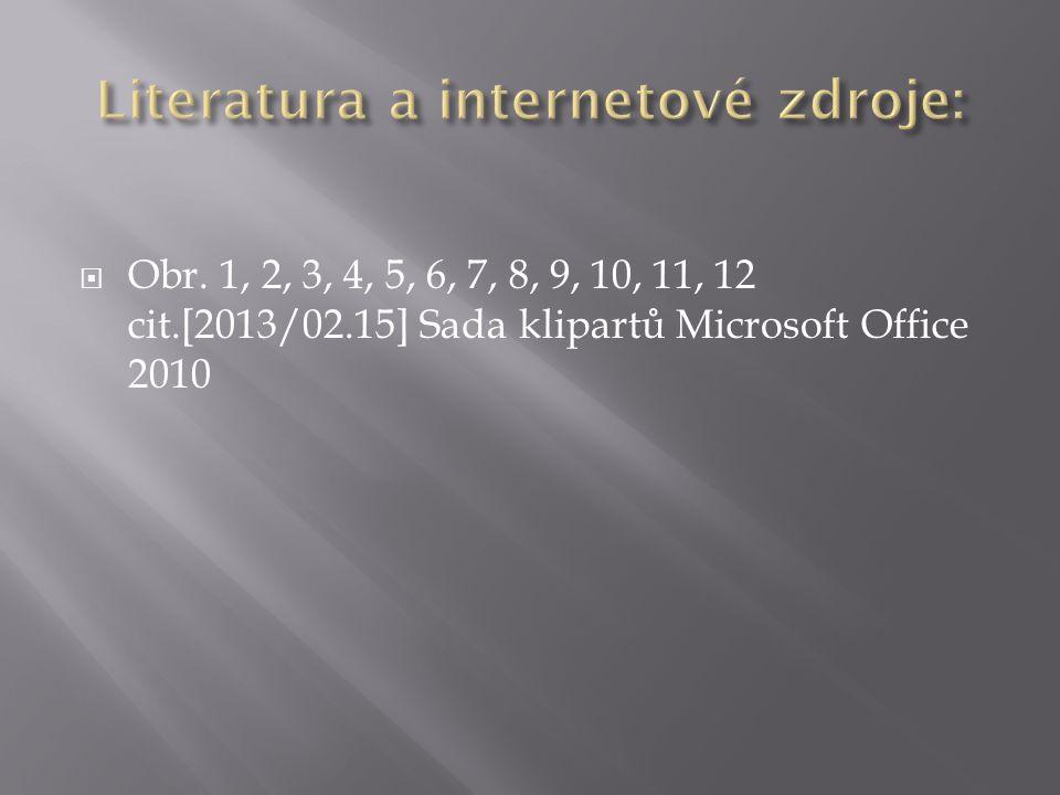  Obr. 1, 2, 3, 4, 5, 6, 7, 8, 9, 10, 11, 12 cit.[2013/02.15] Sada klipartů Microsoft Office 2010