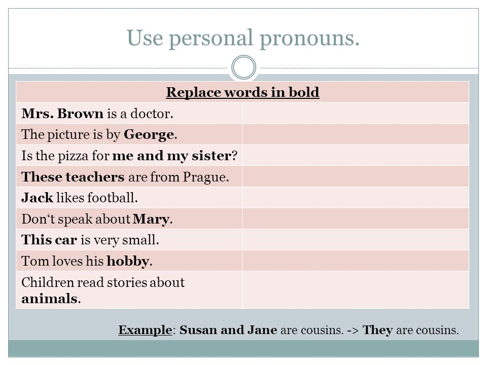 Use personal pronouns. Replace words in bold Mrs.