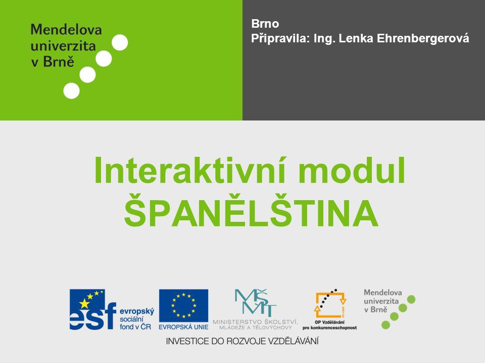 Interaktivní modul ŠPANĚLŠTINA Brno Připravila: Ing. Lenka Ehrenbergerová