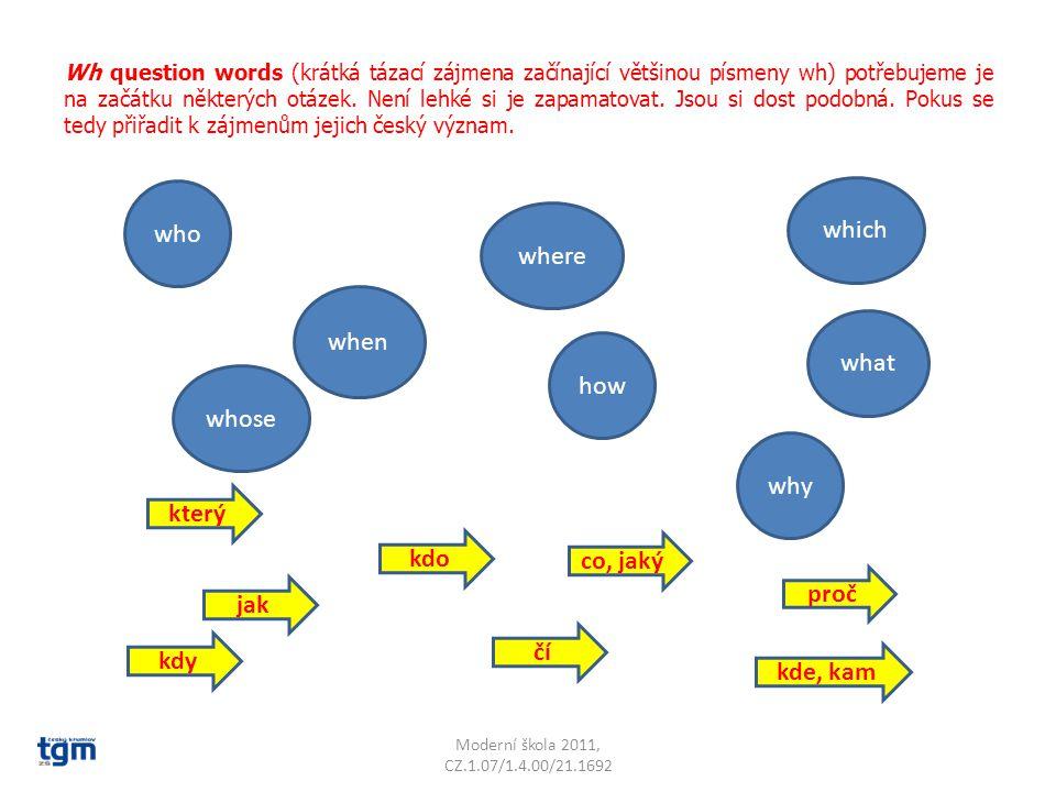 Wh question words (krátká tázací zájmena začínající většinou písmeny wh) potřebujeme je na začátku některých otázek.