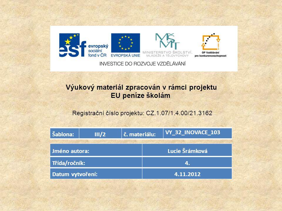 Šablona:III/2č. materiálu: VY_32_INOVACE_103 Jméno autora: Lucie Šrámková Třída/ročník: 4.