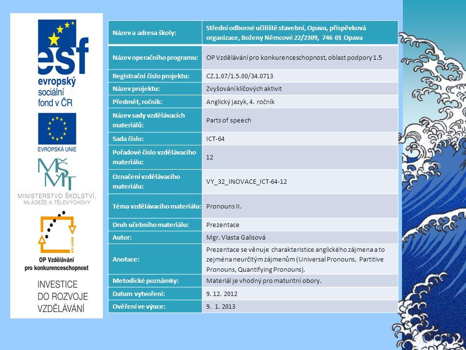 Název a adresa školy: Střední odborné učiliště stavební, Opava, příspěvková organizace, Boženy Němcové 22/2309, 746 01 Opava Název operačního programu:OP Vzdělávání pro konkurenceschopnost, oblast podpory 1.5 Registrační číslo projektu:CZ.1.07/1.5.00/34.0713 Název projektu:Zvyšování klíčových aktivit Předmět, ročník:Anglický jazyk, 4.