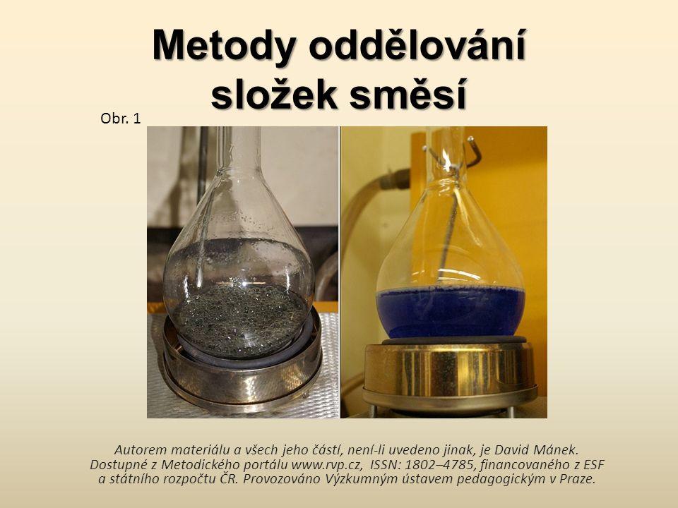 Metody oddělování složek směsí Autorem materiálu a všech jeho částí, není-li uvedeno jinak, je David Mánek.