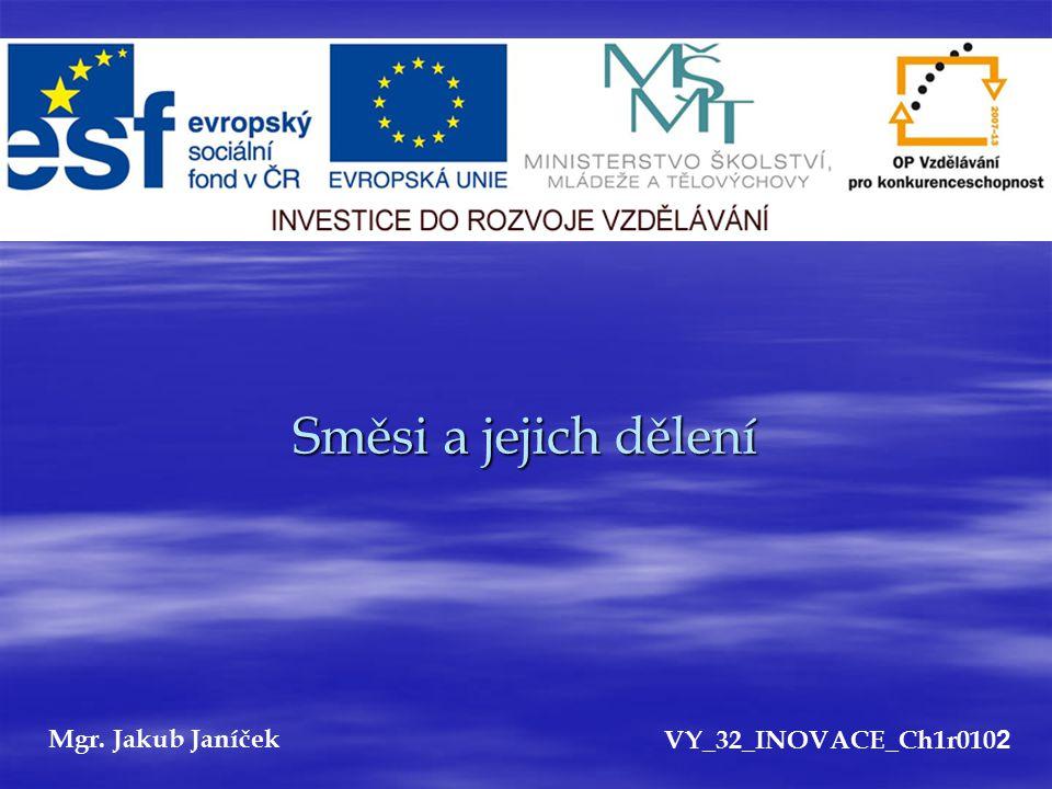 Směsi a jejich dělení Mgr. Jakub JaníčekVY_32_INOVACE_Ch1r010 2