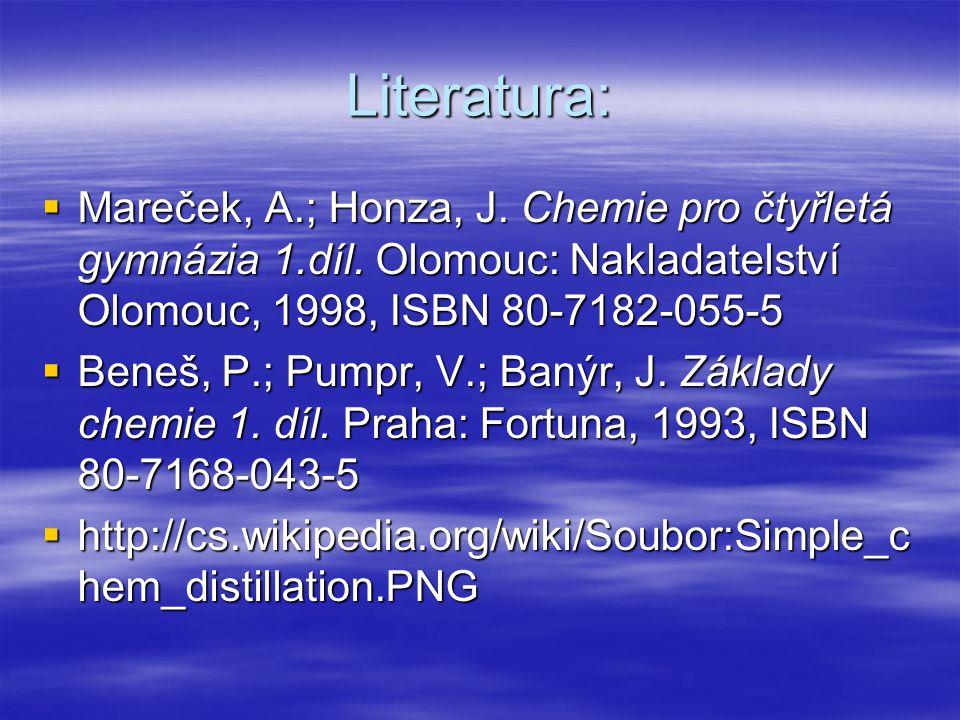Literatura:  Mareček, A.; Honza, J. Chemie pro čtyřletá gymnázia 1.díl. Olomouc: Nakladatelství Olomouc, 1998, ISBN 80-7182-055-5  Beneš, P.; Pumpr,