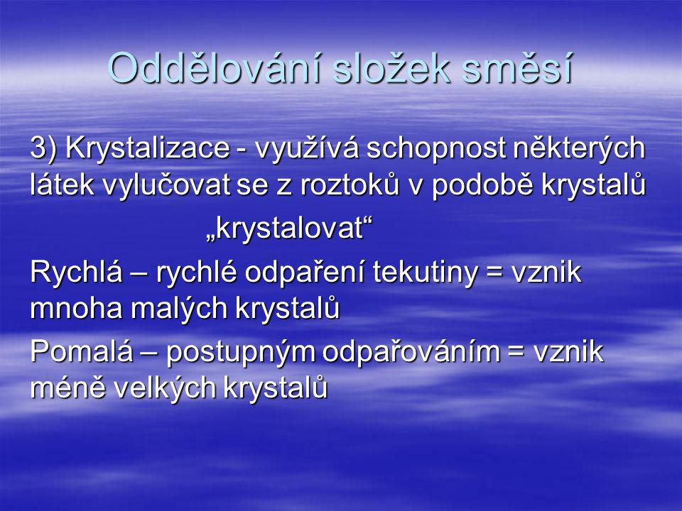 Oddělování složek směsí 4) Destilace - oddělování složek směsi na základě rozdílné teplotu varu ( voda a líh, ropa) http://cs.wikipedia.org/wiki/Soubor:Simple_chem_distillation.PNG