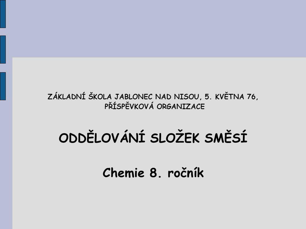 Použité zdroje: BENEŠ, Pavel a kol.Základy praktické chemie pro 8.