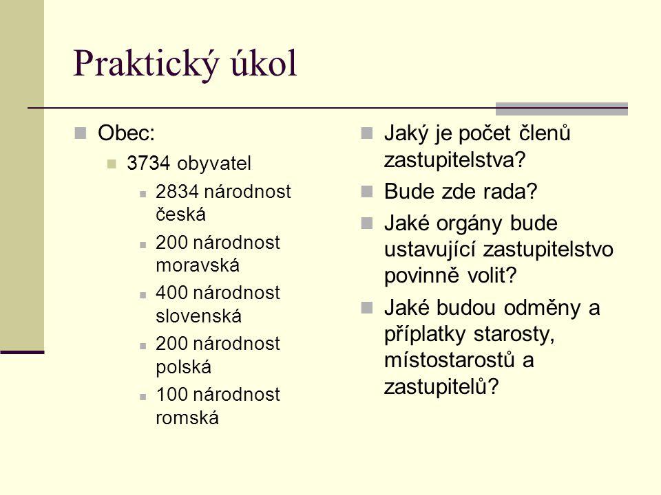 Praktický úkol Obec: 3734 obyvatel 2834 národnost česká 200 národnost moravská 400 národnost slovenská 200 národnost polská 100 národnost romská Jaký